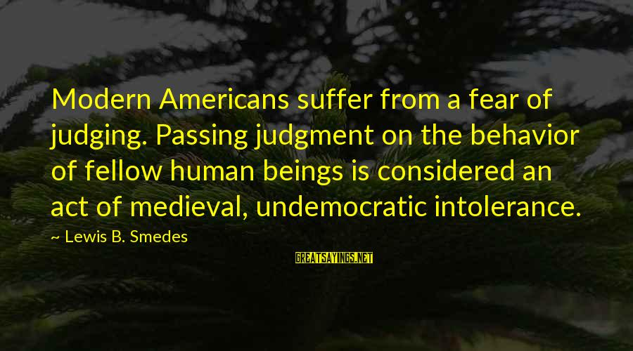 Human Intolerance Sayings By Lewis B. Smedes: Modern Americans suffer from a fear of judging. Passing judgment on the behavior of fellow