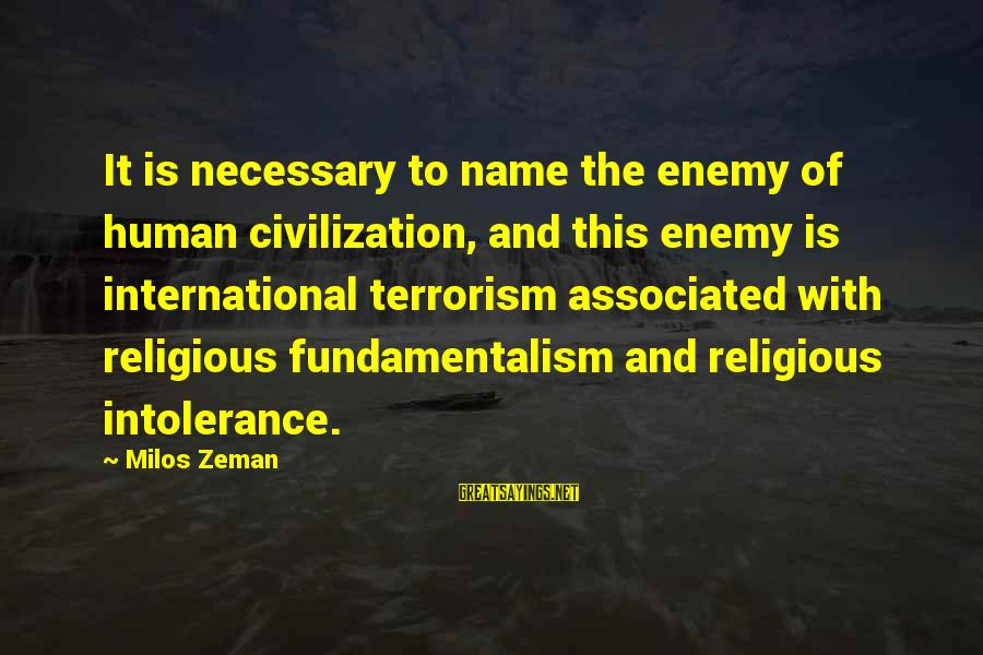 Human Intolerance Sayings By Milos Zeman: It is necessary to name the enemy of human civilization, and this enemy is international