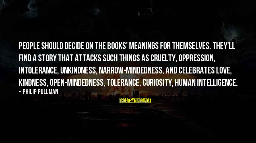Human Intolerance Sayings By Philip Pullman: People should decide on the books' meanings for themselves. They'll find a story that attacks