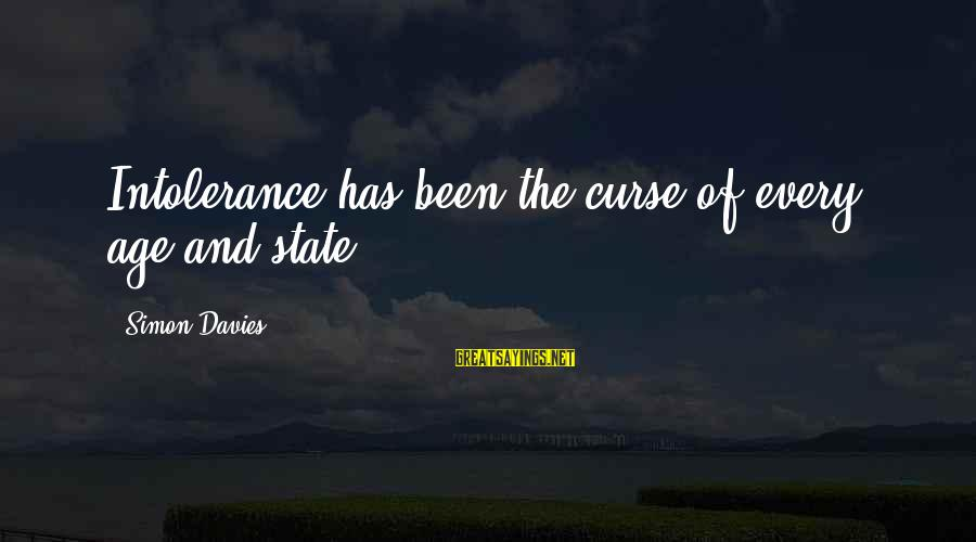 Human Intolerance Sayings By Simon Davies: Intolerance has been the curse of every age and state.