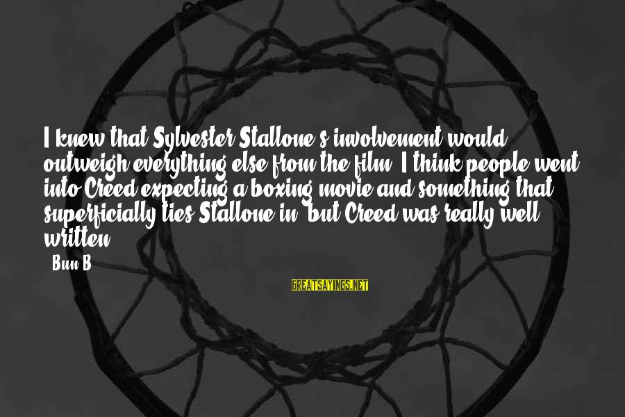Human Reproductive System Sayings By Bun B.: I knew that Sylvester Stallone's involvement would outweigh everything else from the film. I think