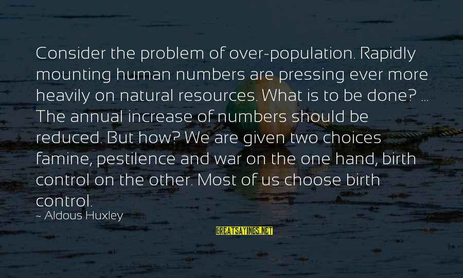 Human Resources Sayings By Aldous Huxley: Consider the problem of over-population. Rapidly mounting human numbers are pressing ever more heavily on