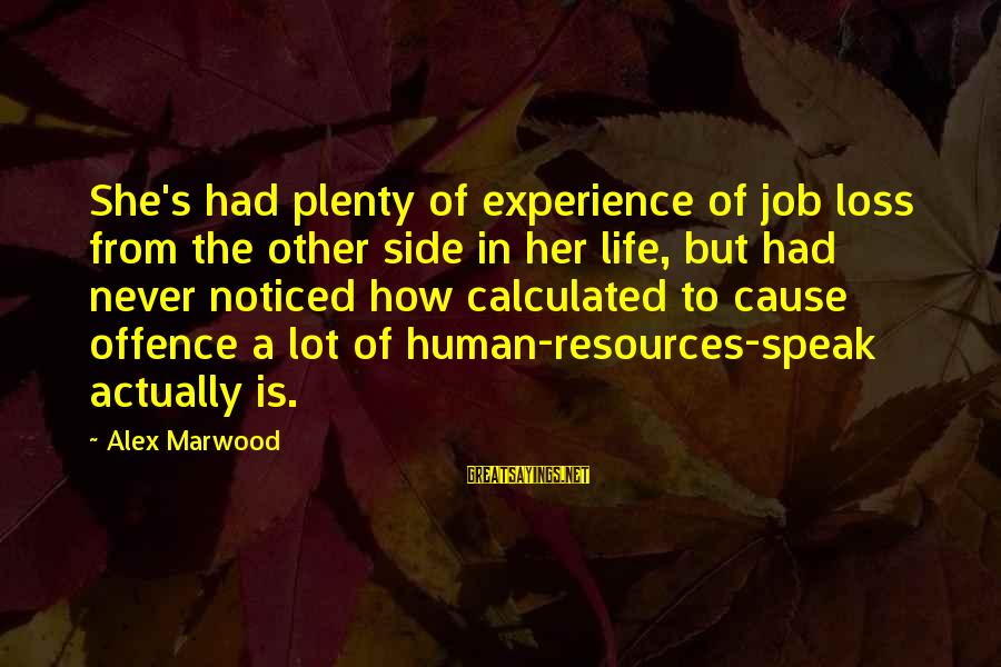 Human Resources Sayings By Alex Marwood: She's had plenty of experience of job loss from the other side in her life,