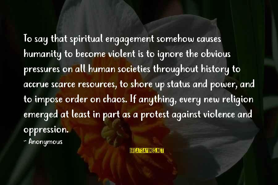 Human Resources Sayings By Anonymous: To say that spiritual engagement somehow causes humanity to become violent is to ignore the