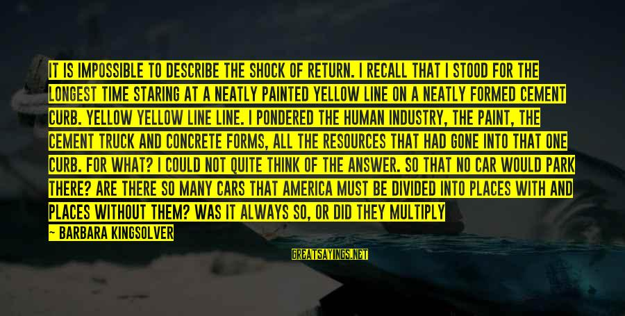 Human Resources Sayings By Barbara Kingsolver: It is impossible to describe the shock of return. I recall that I stood for