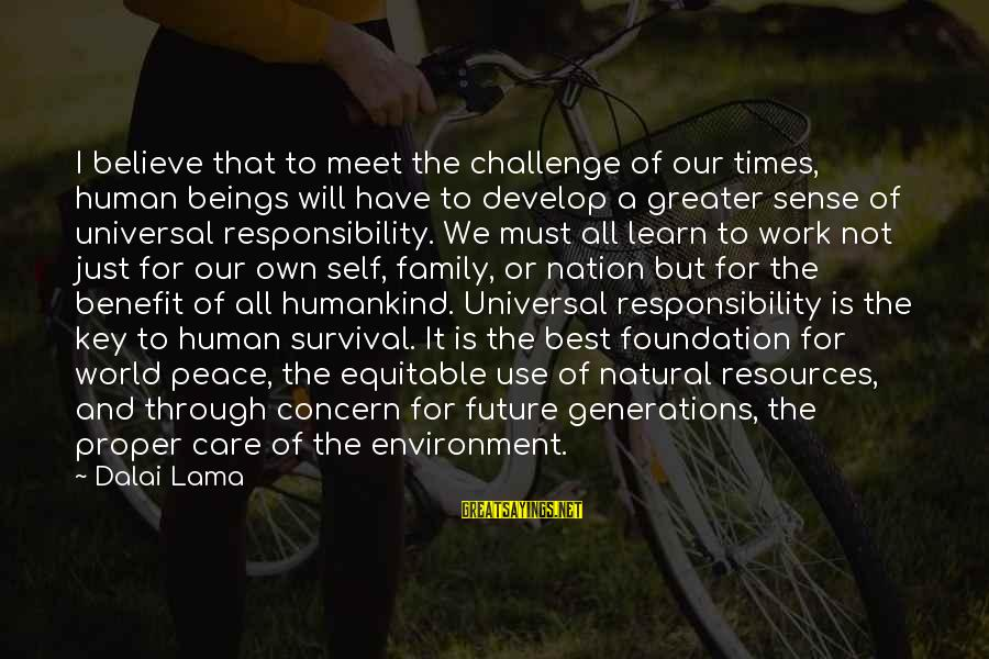 Human Resources Sayings By Dalai Lama: I believe that to meet the challenge of our times, human beings will have to