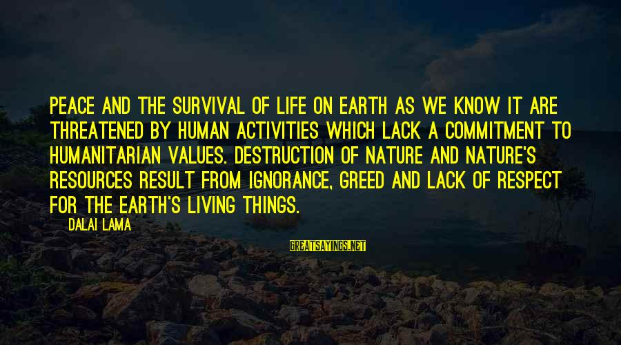 Human Resources Sayings By Dalai Lama: Peace and the survival of life on earth as we know it are threatened by