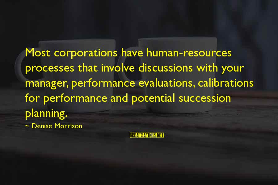 Human Resources Sayings By Denise Morrison: Most corporations have human-resources processes that involve discussions with your manager, performance evaluations, calibrations for