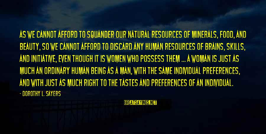 Human Resources Sayings By Dorothy L. Sayers: As we cannot afford to squander our natural resources of minerals, food, and beauty, so