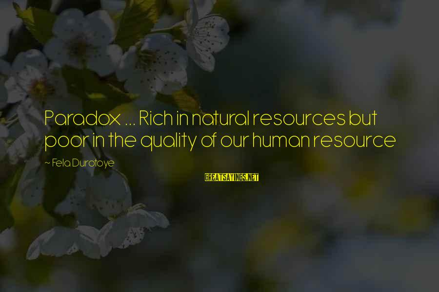 Human Resources Sayings By Fela Durotoye: Paradox ... Rich in natural resources but poor in the quality of our human resource