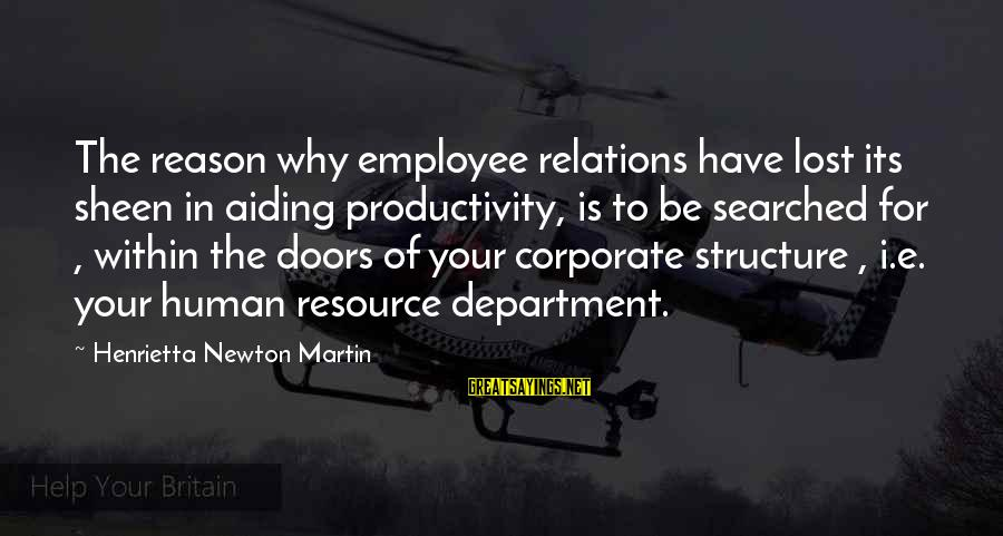 Human Resources Sayings By Henrietta Newton Martin: The reason why employee relations have lost its sheen in aiding productivity, is to be