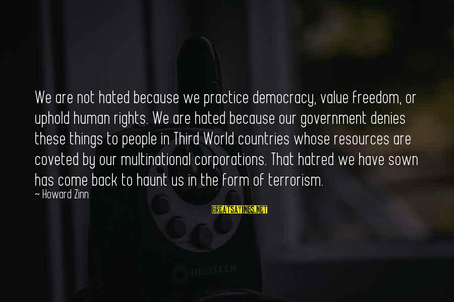 Human Resources Sayings By Howard Zinn: We are not hated because we practice democracy, value freedom, or uphold human rights. We