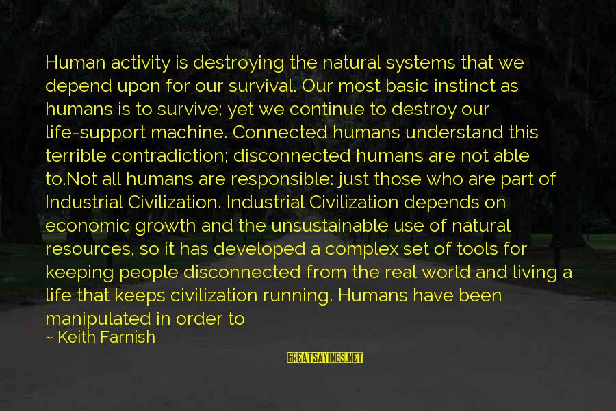 Human Resources Sayings By Keith Farnish: Human activity is destroying the natural systems that we depend upon for our survival. Our