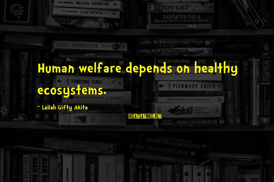 Human Resources Sayings By Lailah Gifty Akita: Human welfare depends on healthy ecosystems.