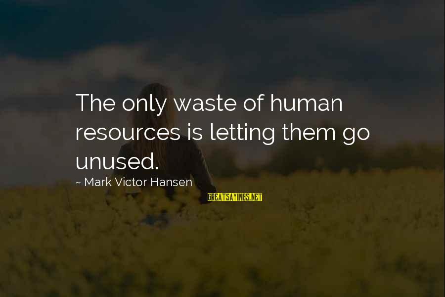 Human Resources Sayings By Mark Victor Hansen: The only waste of human resources is letting them go unused.