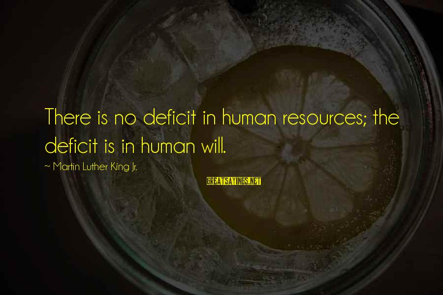 Human Resources Sayings By Martin Luther King Jr.: There is no deficit in human resources; the deficit is in human will.