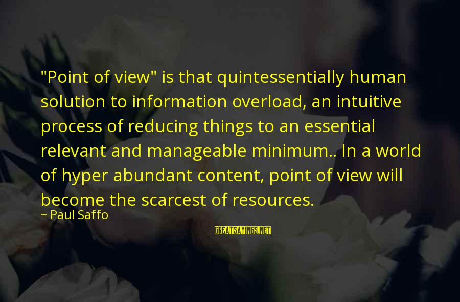 """Human Resources Sayings By Paul Saffo: """"Point of view"""" is that quintessentially human solution to information overload, an intuitive process of"""