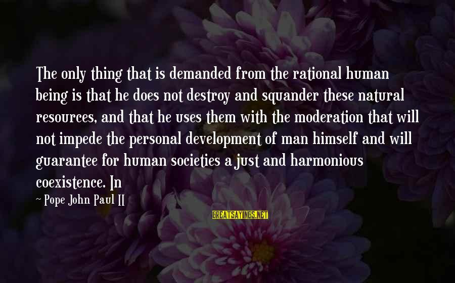 Human Resources Sayings By Pope John Paul II: The only thing that is demanded from the rational human being is that he does