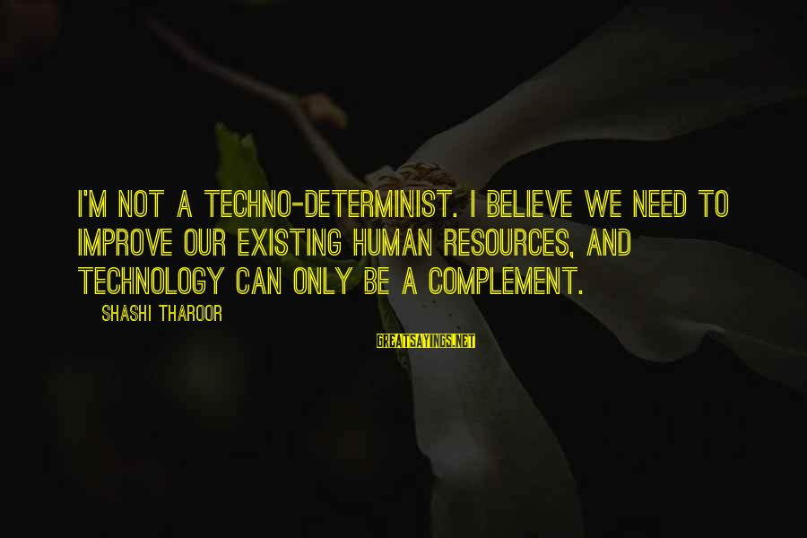Human Resources Sayings By Shashi Tharoor: I'm not a techno-determinist. I believe we need to improve our existing human resources, and