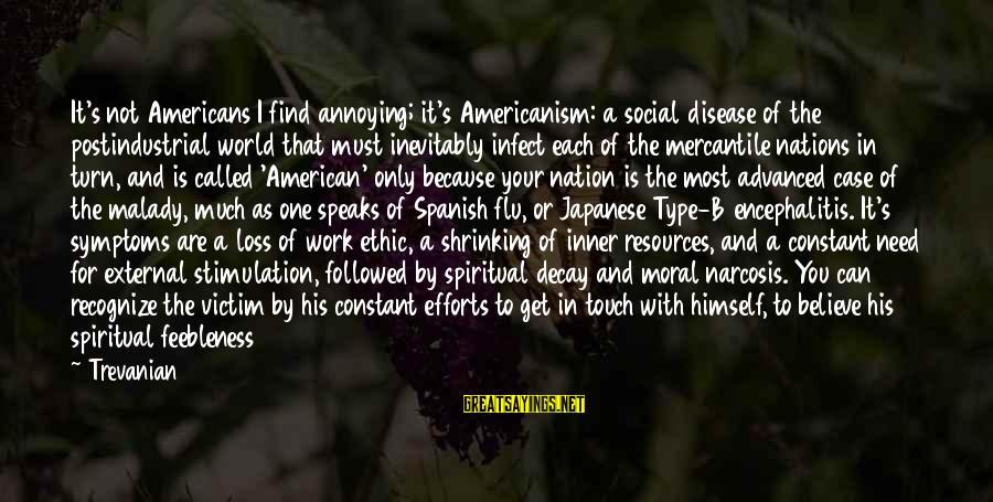 Human Resources Sayings By Trevanian: It's not Americans I find annoying; it's Americanism: a social disease of the postindustrial world