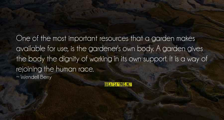 Human Resources Sayings By Wendell Berry: One of the most important resources that a garden makes available for use, is the