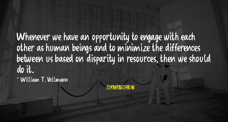Human Resources Sayings By William T. Vollmann: Whenever we have an opportunity to engage with each other as human beings and to