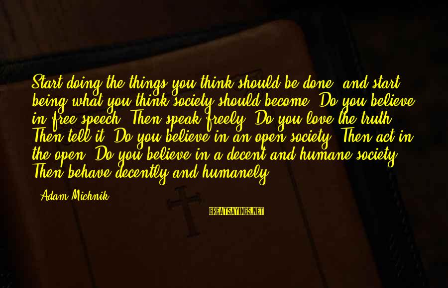 Humanely Sayings By Adam Michnik: Start doing the things you think should be done, and start being what you think