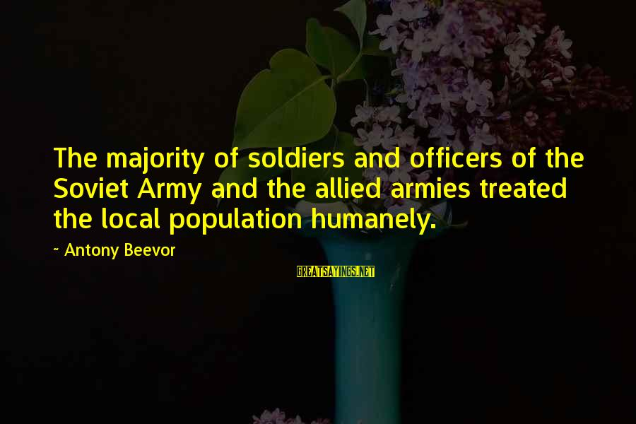 Humanely Sayings By Antony Beevor: The majority of soldiers and officers of the Soviet Army and the allied armies treated