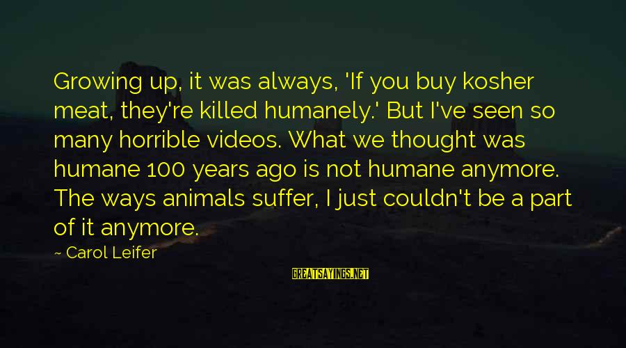 Humanely Sayings By Carol Leifer: Growing up, it was always, 'If you buy kosher meat, they're killed humanely.' But I've