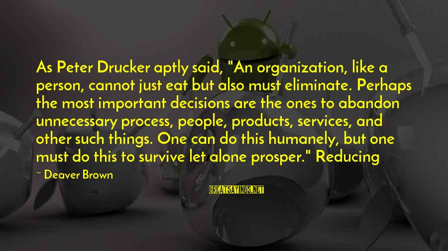 """Humanely Sayings By Deaver Brown: As Peter Drucker aptly said, """"An organization, like a person, cannot just eat but also"""