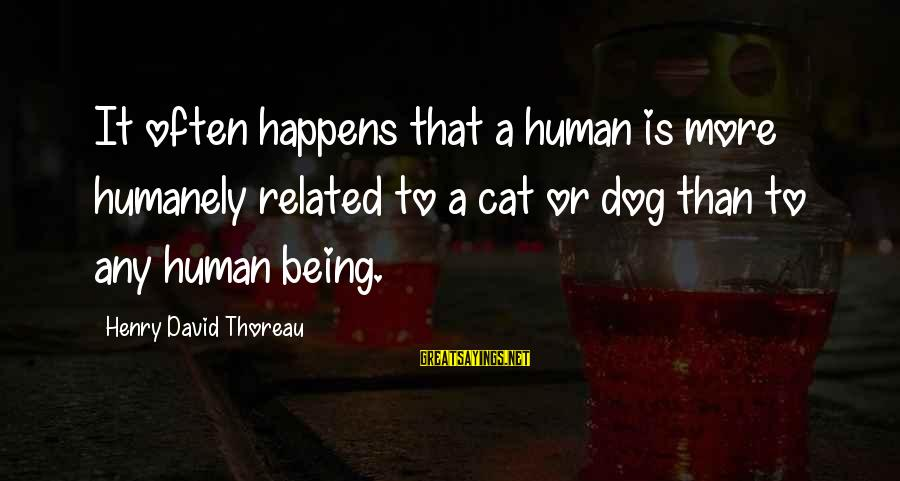 Humanely Sayings By Henry David Thoreau: It often happens that a human is more humanely related to a cat or dog