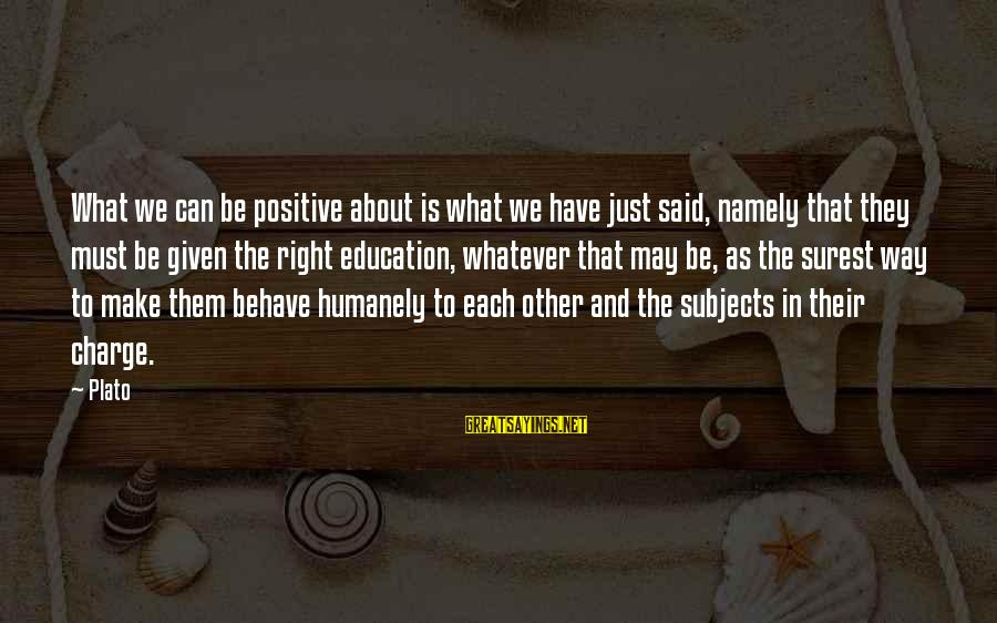 Humanely Sayings By Plato: What we can be positive about is what we have just said, namely that they