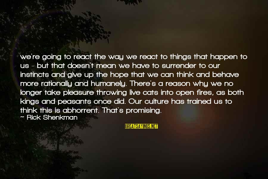 Humanely Sayings By Rick Shenkman: we're going to react the way we react to things that happen to us -