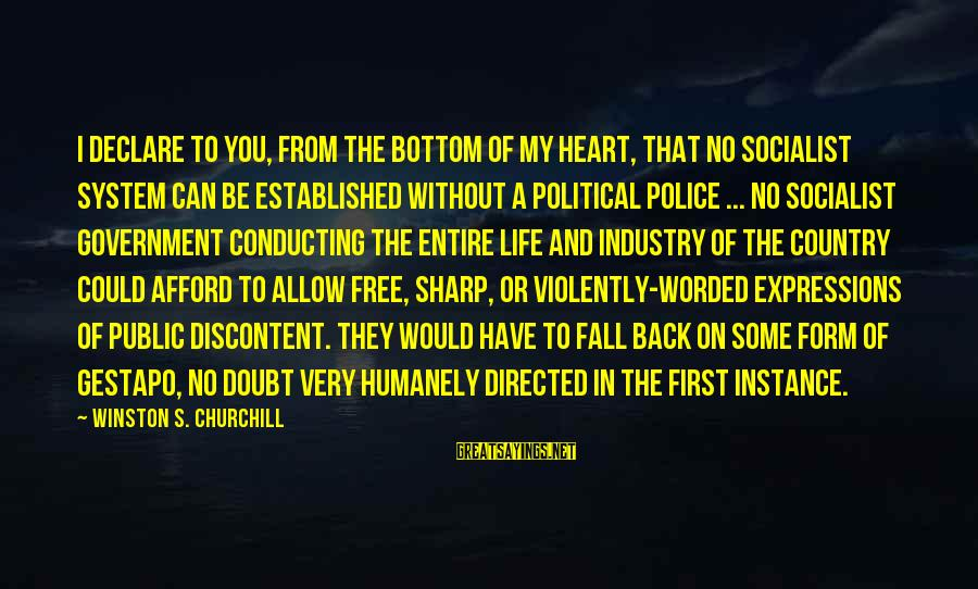Humanely Sayings By Winston S. Churchill: I declare to you, from the bottom of my heart, that no Socialist system can