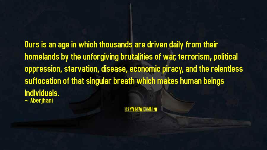 Humanity And War Sayings By Aberjhani: Ours is an age in which thousands are driven daily from their homelands by the