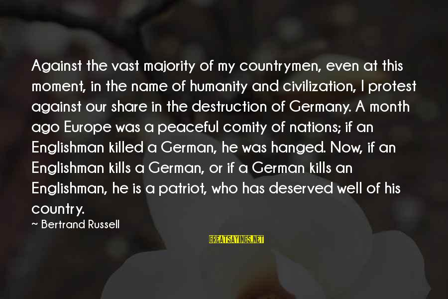 Humanity And War Sayings By Bertrand Russell: Against the vast majority of my countrymen, even at this moment, in the name of
