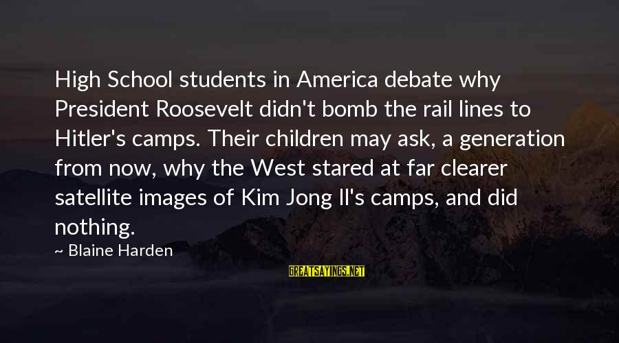 Humanity And War Sayings By Blaine Harden: High School students in America debate why President Roosevelt didn't bomb the rail lines to