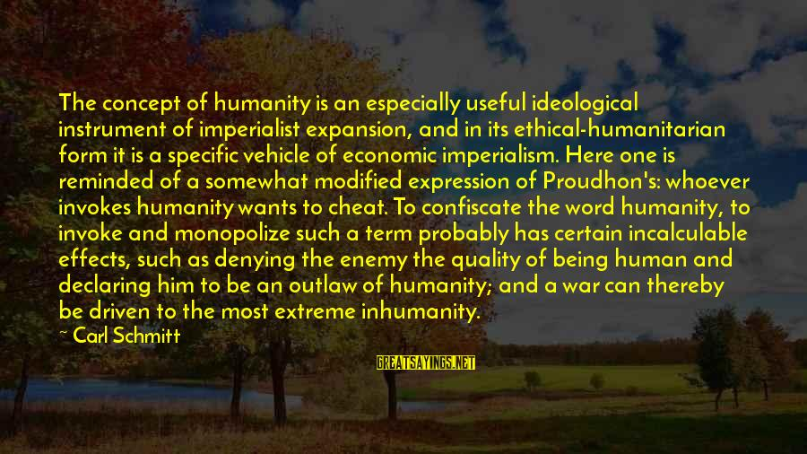 Humanity And War Sayings By Carl Schmitt: The concept of humanity is an especially useful ideological instrument of imperialist expansion, and in