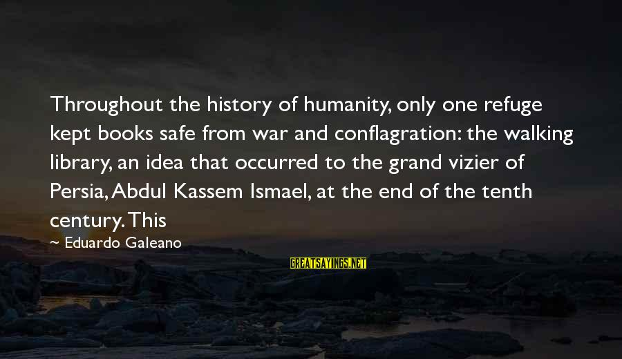 Humanity And War Sayings By Eduardo Galeano: Throughout the history of humanity, only one refuge kept books safe from war and conflagration: