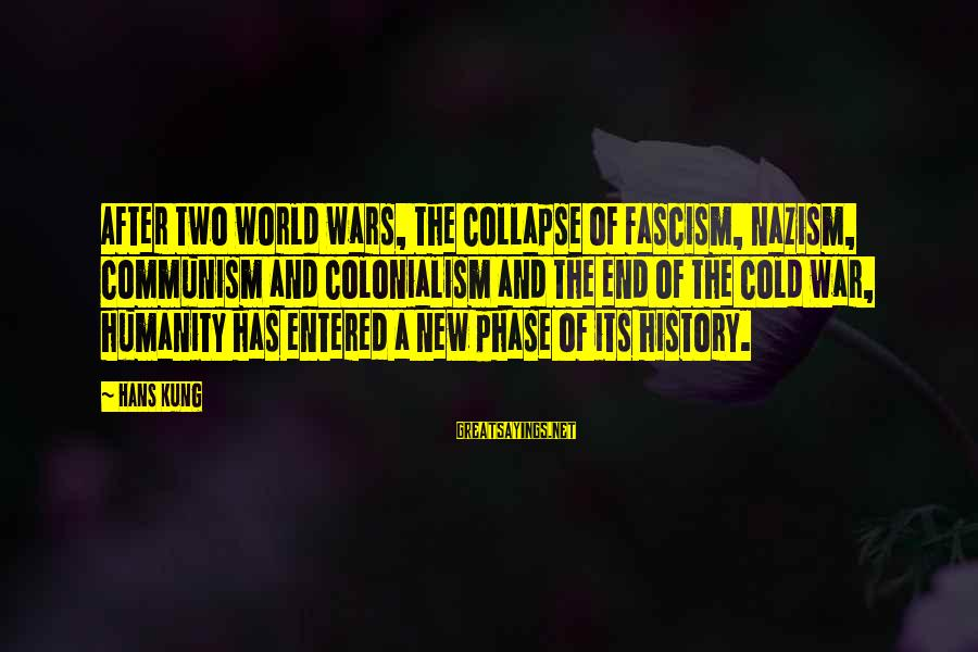 Humanity And War Sayings By Hans Kung: After two world wars, the collapse of fascism, nazism, communism and colonialism and the end