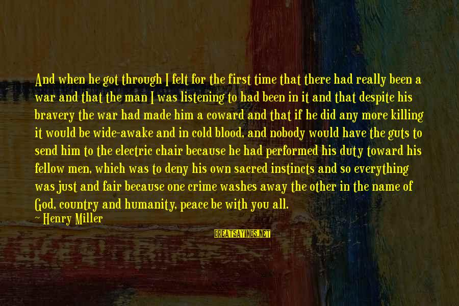 Humanity And War Sayings By Henry Miller: And when he got through I felt for the first time that there had really