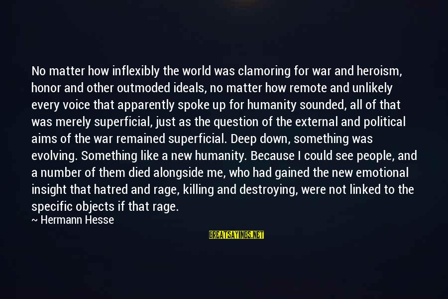 Humanity And War Sayings By Hermann Hesse: No matter how inflexibly the world was clamoring for war and heroism, honor and other
