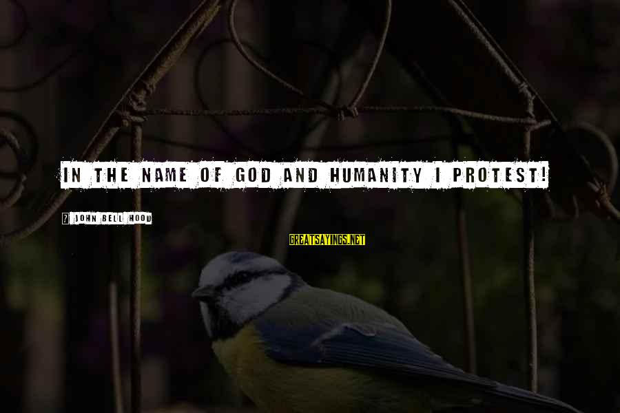 Humanity And War Sayings By John Bell Hood: In the name of God and humanity I protest!