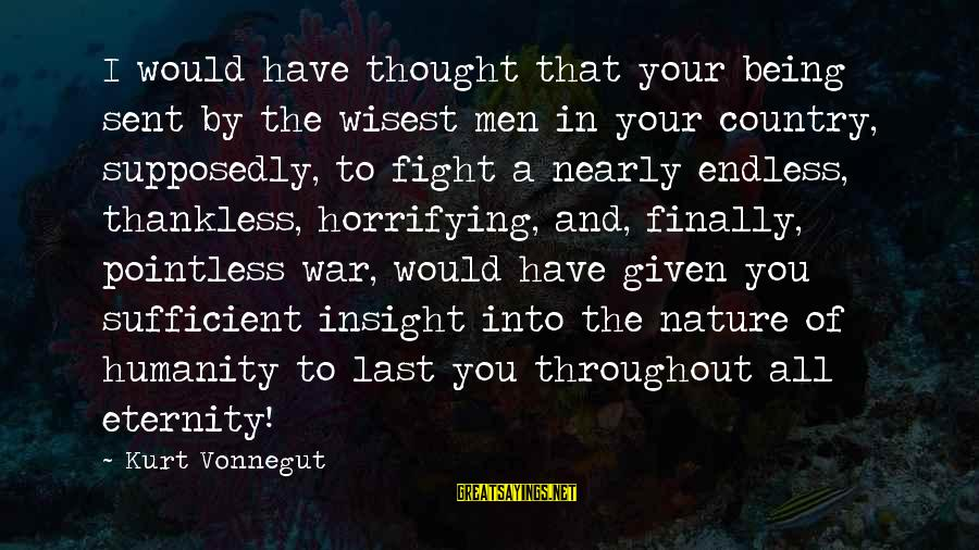Humanity And War Sayings By Kurt Vonnegut: I would have thought that your being sent by the wisest men in your country,