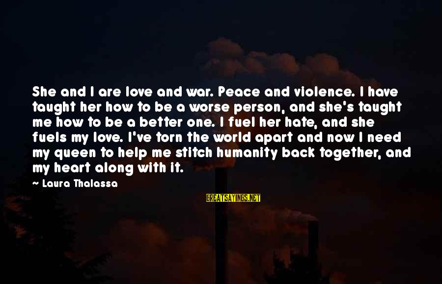 Humanity And War Sayings By Laura Thalassa: She and I are love and war. Peace and violence. I have taught her how