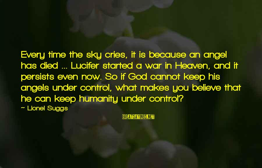 Humanity And War Sayings By Lionel Suggs: Every time the sky cries, it is because an angel has died ... Lucifer started