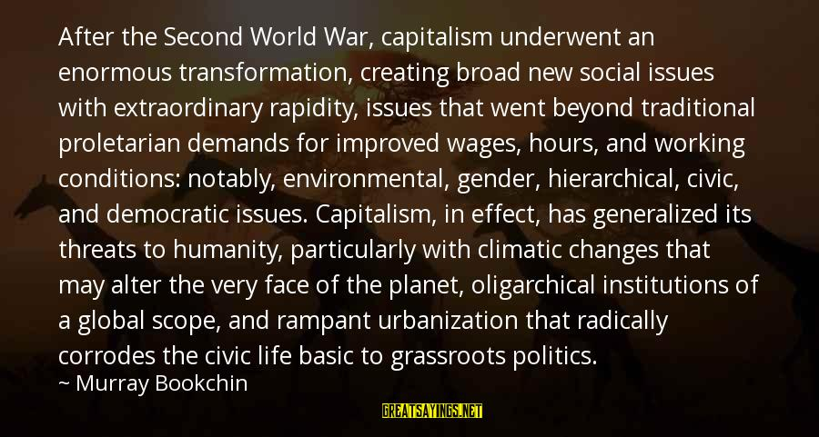 Humanity And War Sayings By Murray Bookchin: After the Second World War, capitalism underwent an enormous transformation, creating broad new social issues