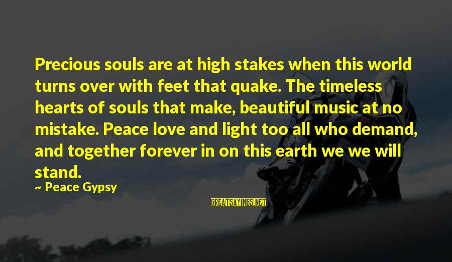 Humanity And War Sayings By Peace Gypsy: Precious souls are at high stakes when this world turns over with feet that quake.