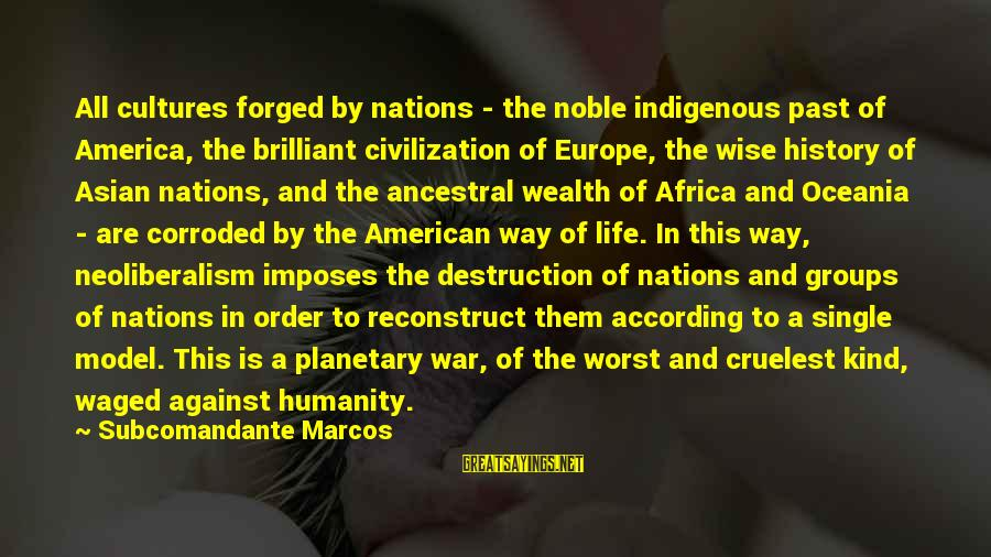 Humanity And War Sayings By Subcomandante Marcos: All cultures forged by nations - the noble indigenous past of America, the brilliant civilization