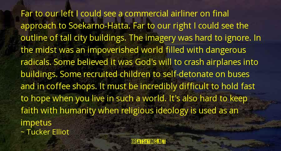 Humanity And War Sayings By Tucker Elliot: Far to our left I could see a commercial airliner on final approach to Soekarno-Hatta.